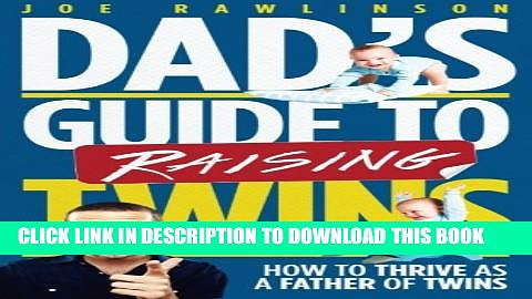[PDF] Dad s Guide to Raising Twins: How to Thrive as a Father of Twins Full Colection