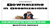 [Read PDF] Downsizing in Organizations: Advantages, Disadvantages, Effects, and Improving Survivor