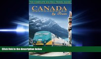there is  Canada By Train: The Complete Via Rail Travel Guide