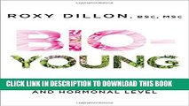 [PDF] Bio-Young: Get Younger at a Cellular and Hormonal Level Popular Collection[PDF] Bio-Young: