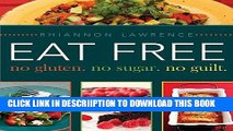 [PDF] Eat Free No Gluten  No Sugar  No Guilt    [EAT FREE NO GLUTEN NO SUGAR NO] [Hardcover]