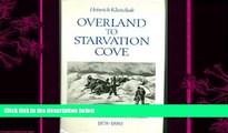 complete  Overland to Starvation Cove: With the Inuit in Search of Franklin, 1878-1880