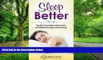 Big Deals  Sleep Better: Sleep Better, Sleep Healthier and Sleep Smarter to Feel Rested, More