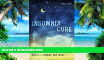 Big Deals  Insomnia Cure: How I Cured Over 10 Years of Sleeplessness with This 100% Natural Method