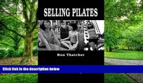 Big Deals  Selling Pilates: A Detailed Book on the Art of Selling Pilates  Free Full Read Most