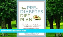Must Have PDF  The Prediabetes Diet Plan: How to Reverse Prediabetes and Prevent Diabetes through