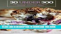 [PDF] 30 Under 300: healthy, unique recipes under 300 calories Popular Collection