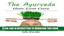 New Book The Ayurveda Hair Loss Cure: Preventing Hair Loss and Reversing Healthy Hair Growth For
