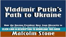 [PDF] Vladimir Putin s Path to Ukraine: How the Russian President Rose from Obscurity to Challenge