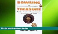 READ BOOK  Dowsing for Treasure: The New Successful Treasure Hunter s Essential Dowsing Manual