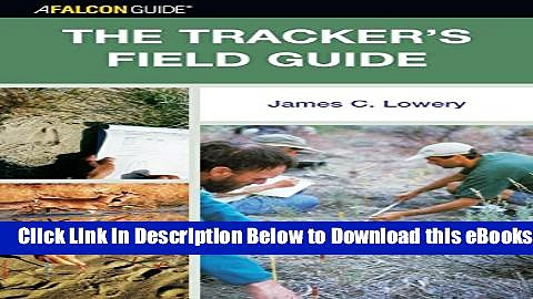 [Reads] The Tracker s Field Guide: A Comprehensive Handbook for Animal Tracking in the United