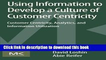 Read Using Information to Develop a Culture of Customer Centricity: Customer Centricity,