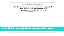 Read Your Campaign: A Business owner s guide to understanding public relations: PR 101 (Volume 1)