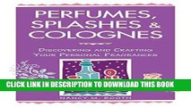 [PDF] Perfumes, Splashes   Colognes: Discovering and Crafting Your Personal Fragrances Full