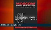 READ book  Moscow: Moscow Travel Guide, Travel Moscow Like a Local (Moscow Travel, Moscow Travel
