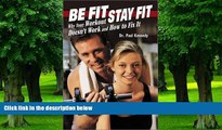 Big Deals  Be Fit Stay Fit: Why Your Workout Doesn t Work and How to Fix It  Free Full Read Best