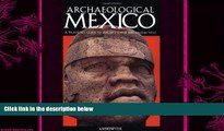 complete  Archaeological Mexico: A Guide to Ancient Cities and Sacred Sites