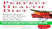 New Book Perfect Health Diet: Regain Health and Lose Weight by Eating the Way You Were Meant to Eat