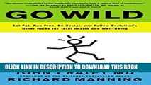 New Book Go Wild: Eat Fat, Run Free, Be Social, and Follow Evolution s Other Rules for Total