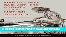 """[PDF] Mad Mothers, Bad Mothers, and What a """"Good"""" Mother Would Do: The Ethics of Ambivalence Full"""