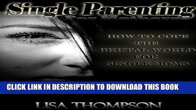 [PDF] Parenting for single Mothers: How to cope the brutal world for single mom (The single parent
