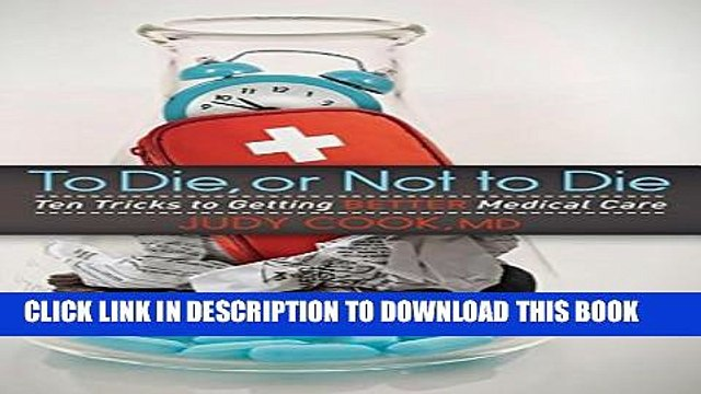 [PDF] To Die or Not to Die: Ten Tricks to Getting Better Medical Care Popular Online
