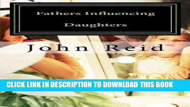[PDF] Fathers Influencing Daughters: How to help guide your daughter to become a strong, confident