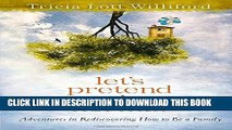 [PDF] Let s Pretend We re Normal: Adventures in Rediscovering How to Be a Family Popular Online
