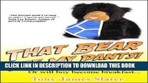 [PDF] That Bear Ate My Pants! Adventures of a real Idiot Abroad Exclusive Online