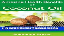 [PDF] Benefits of Coconut Oil: Discover Amazing Uses for Coconut Oil: The Coconut Oil Miracle