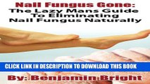 Collection Book Nail Fungus Treatment:The Lazy Man Guide To Curing Nail Fungus Infections Naturally