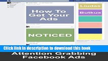 Read How To Get Your Ads Noticed: The Guide For Creating Attention Grabbing Facebook Ads  Ebook