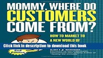 Read Mommy, Where Do Customers Come From?: How to Market to a New World of Connected Customers
