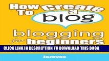 [PDF] How To Create A Blog - Blogging For Beginners: Blogger Versus WordPress Blogs (Internet