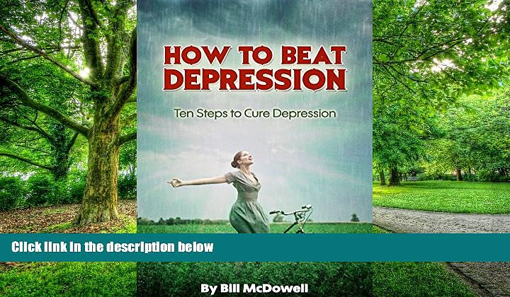 Big Deals  Depression: How to Beat Depression. Ten Steps to Cure Depression. Learn How to Cope