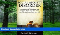 Must Have PDF  Social Anxiety Disorder: Techniques to overcome fear, shyness,stress and live more
