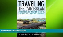 READ book  Traveling the Caribbean: Puerto Rico, St. Maarten, St. Kitts, Antigua, St. Lucia, and