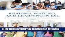 New Book Reading, Writing and Learning in ESL: A Resource Book for Teaching K-12 English Learners