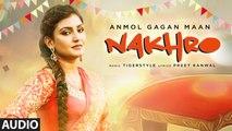 Nakhro Full Audio Song Anmol Gagan Maan 2016 Tiger Style Latest Punjabi Songs