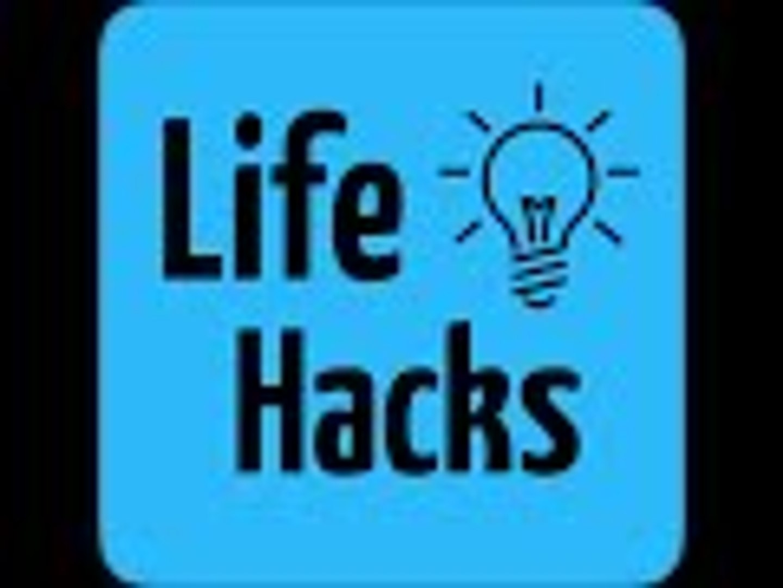 Life Hacks #1