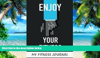 Big Deals  My Fitness Journal: Enjoy Your Fitness, 6 x 9, 50 Daily Fitness Logs  Free Full Read