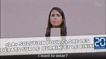 Découvrez «LA» solution pour clore les débats sur le burkini et le bikini
