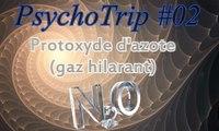PsychoTrip #02  Protoxyde d'azote [Gaz hilarant / N2O]