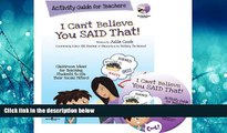 Online eBook I Can t Believe You Said That!: Activity Guide for Teachers: Classroom Ideas for