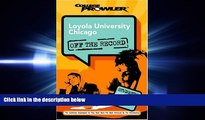 there is  Loyola University Chicago: Off the Record (College Prowler) (College Prowler: Loyola