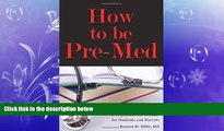 behold  How to Be Pre-Med: A Harvard MD s Medical School Preparation Guide for Students and Parents