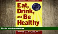 complete  Eat, Drink, and Be Healthy: The Harvard Medical School Guide to Healthy Eating by M.D.