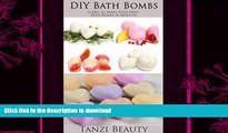 EBOOK ONLINE  DIY Bath Bombs - How to Make Bath Bombs and Bubble Bombs: Learn to Make Your Own