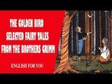The Golden Bird - Selected Fairy Tales From The Brothers Grimm