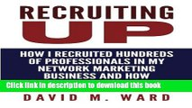 Read Recruiting Up: How I Recruited Hundreds of Professionals in my Network Marketing Business and